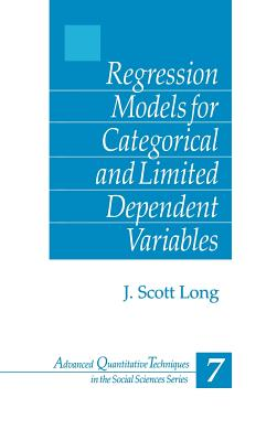 Regression Models for Categorical and Limited Dependent Variables (Advanced Quantitative Techniques in the Social Sciences #7) Cover Image