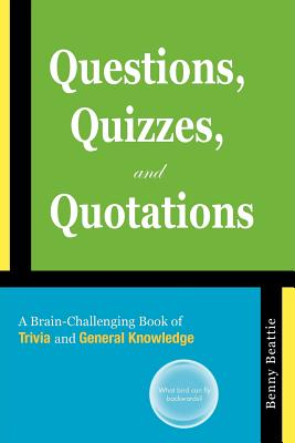 Questions, Quizzes, and Quotations: A Brain-Challenging Book of Trivia and General Knowledge Cover Image