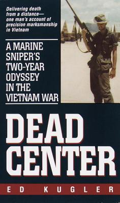 Dead Center: A Marine Sniper's Two-Year Odyssey in the Vietnam War Cover Image