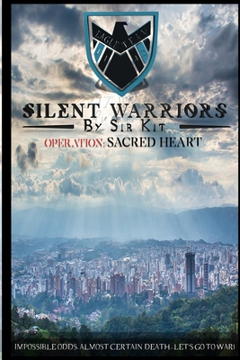 Silent Warriors Operation: Sacred Heart: Impossible Odds, Almost Certain Death...Let's Go To War! Cover Image