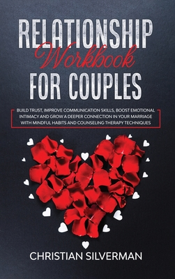 Relationship Workbook for Couples: Build Trust, Improve Communication Skills, Boost Emotional Intimacy and Grow a Deeper Connection in Your Marriage W Cover Image