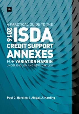A Practical Guide to the 2016 Isda Credit Support Annexes for Variation Margin Under English and New York Law Cover Image