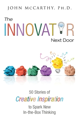 The Innovator Next Door: 50 Stories of Creative Inspiration to Spark New In-the-Box Thinking Cover Image