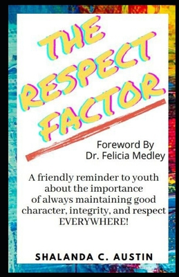 The Respect Factor: A young person's guide to maintaining good character, integrity and respect everywhere. Cover Image