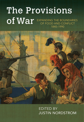 The Provisions of War: Expanding the Boundaries of Food and Conflict, 1840-1990 (Food and Foodways) Cover Image