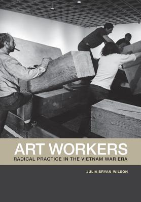 Art Workers: Radical Practice in the Vietnam War Era Cover Image