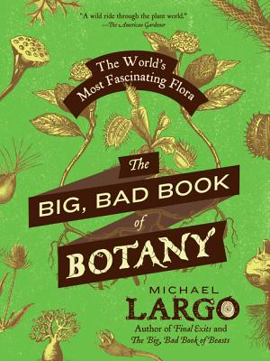 The Big, Bad Book of Botany: The World's Most Fascinating Flora Cover Image