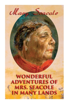 Wonderful Adventures of Mrs. Seacole in Many Lands: Memoirs of Britain's Greatest Black Heroine, Business Woman & Crimean War Nurse Cover Image