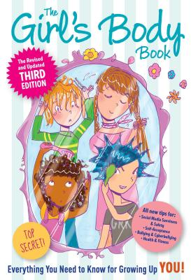 The Girls Body Book: Third Edition: Everything You Need to Know for Growing Up YOU Cover Image