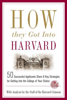 How They Got into Harvard: 50 Successful Applicants Share 8 Key Strategies for Getting into the College of Your Choice Cover Image