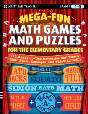 Mega-Fun Math Games and Puzzles for the Elementary Grades: Over 125 Activities That Teach Math Facts, Concepts, and Thinking Skills (Jossey-Bass Teacher) Cover Image