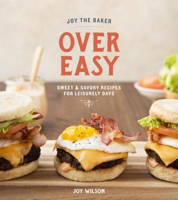 Joy the Baker Over Easy: Sweet and Savory Recipes for Leisurely Days: A Cookbook Cover Image