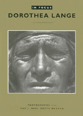 In Focus: Dorothea Lange: Photographs from the J. Paul Getty Museum (In Focus (J. Paul Getty Museum)) Cover Image