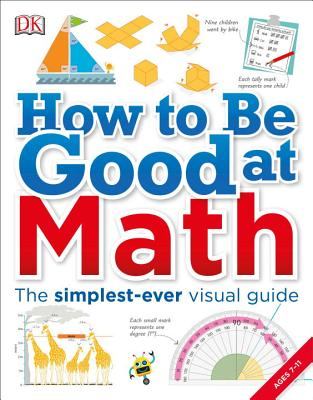 How to Be Good at Math: Your Brilliant Brain and How to Train It Cover Image