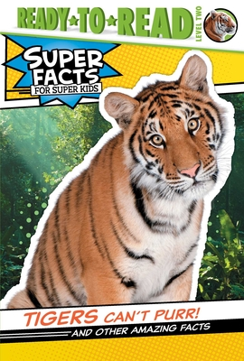 Tigers Can't Purr!: And Other Amazing Facts (Super Facts for Super Kids) Cover Image
