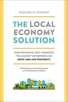 The Local Economy Solution: How Innovative, Self-Financing Pollinator Enterprises Can Grow Jobs and Prosperity Cover Image
