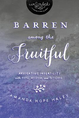 Barren Among the Fruitful: Navigating Infertility with Hope, Wisdom, and Patience (Inscribed Collection) Cover Image
