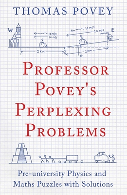 Professor Povey's Perplexing Problems: Pre-University Physics and Maths Puzzles with Solutions Cover Image