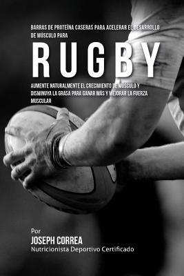 Barras de Proteina Caseras para Acelerar el Desarrollo de Musculo para Rugby: Aumente naturalmente el crecimiento de musculo y disminuya la grasa para Cover Image