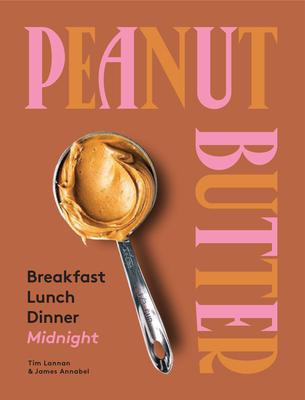 Peanut Butter: Breakfast, Lunch & Dinner Cover Image