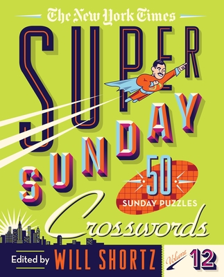 The New York Times Super Sunday Crosswords Volume 12: 50 Sunday Puzzles Cover Image