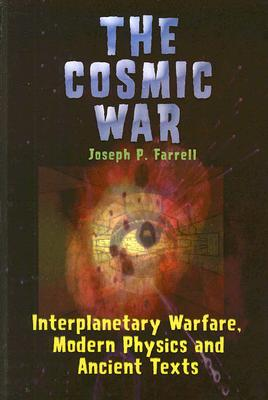 Cosmic War: Interplanetary Warfare, Modern Physics, and Ancient Texts: A Study in Non-Catastrophist Interpretations of Ancient Legends Cover Image