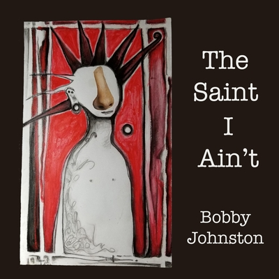 Cover for The Saint I Ain't