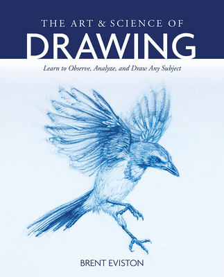 The Art and Science of Drawing: Learn to Observe, Analyze, and Draw Any Subject Cover Image