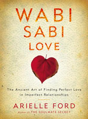 Wabi Sabi Love: The Ancient Art of Finding Perfect Love in Imperfect Relationships Cover Image