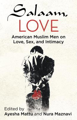 Salaam, Love: American Muslim Men on Love, Sex, and Intimacy Cover Image