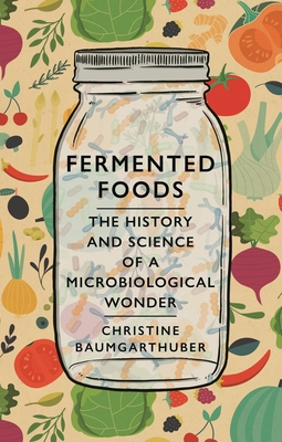 Fermented Foods: The History and Science of a Microbiological Wonder cover