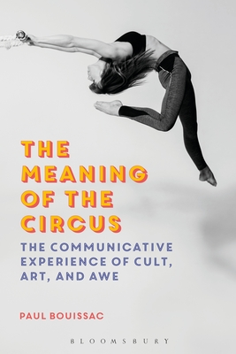 The Meaning of the Circus: The Communicative Experience of Cult, Art, and Awe Cover Image