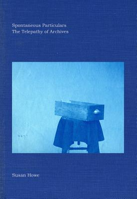 Spontaneous Particulars: The Telepathy of Archives Cover Image