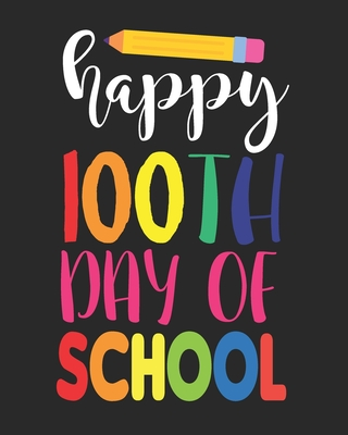 Happy 100th Day of School: Teacher Appreciation Notebook Or Journal Cover Image