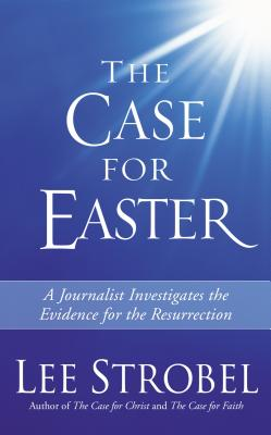 The Case for Easter: A Journalist Investigates the Evidence for the ResurrectionLee Strobel