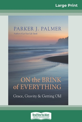 On the Brink of Everything: Grace, Gravity, and Getting Old (16pt Large Print Edition) Cover Image