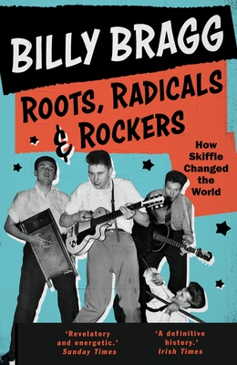 Roots, Radicals and Rockers: How Skiffle Changed the World Cover Image