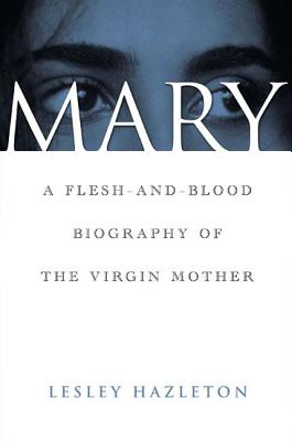Mary: A Flesh-and-Blood Biography of the Virgin Mother Cover Image