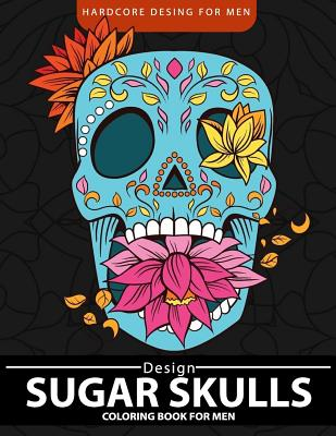 Sugar Skulls Coloring Book for men: Relaxation and Stress Relief Designs (Adult Coloring Books) Cover Image