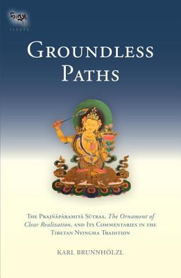 Groundless Paths: The Prajnaparamita Sutras, the Ornament of Clear Realization, and Its Commentaries in the Tibetan Nyingma Tradition Cover Image