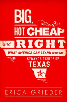Big, Hot, Cheap, and Right: What America Can Learn from the Strange Genius of Texas Cover Image