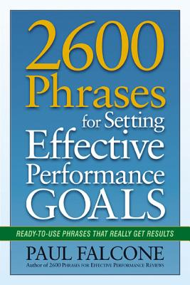 2600 Phrases for Setting Effective Performance Goals: Ready-To-Use Phrases That Really Get Results Cover Image