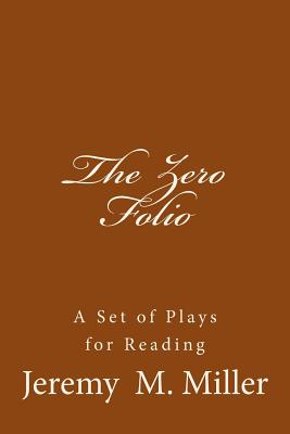 The Zero Folio: A Set of Plays for Reading Cover Image