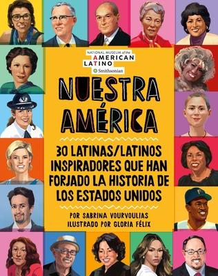 Nuestra América: 30 latinas/latinos inspiradores que han forjado la historia de Los Estados Unidos Cover Image