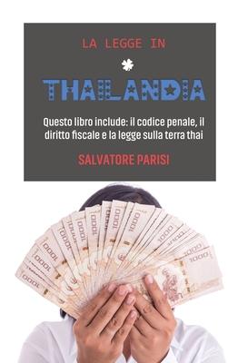 La Legge in Thailandia: Questo libro include: il codice penale, il diritto fiscale e la legge sulla terra thai 'Laws in Thailand' (Italian ver Cover Image