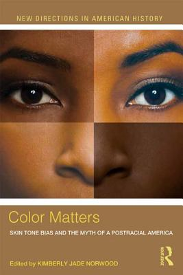 Color Matters: Skin Tone Bias and the Myth of a Postracial America (New Directions in American History) Cover Image