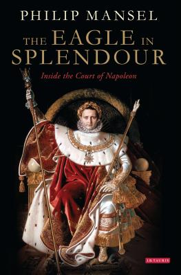 The Eagle in Splendour: Inside the Court of Napoleon Cover Image