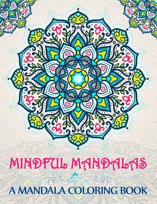 Mindful Mandalas: A Mandala Coloring Book Cover Image