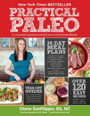 Practical Paleo: A Customized Approach to Health and a Whole-Foods Lifestyle Cover Image