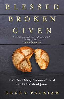 Blessed Broken Given: How Your Story Becomes Sacred in the Hands of Jesus Cover Image